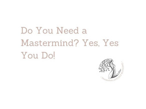 Do You Need a Mastermind? (Yes, Yes of Course You Do)