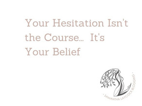 Your Hesitation Isn't the Course..... It's Your Belief