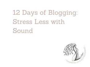 12 Days of Blogging:  Stress Less with Sound