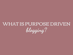 What is Purpose Driven Blogging