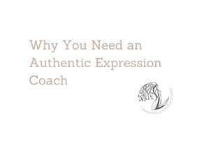 Why You Need an Authentic Expression Coach