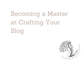 Becoming a Master at Crafting Your Blog