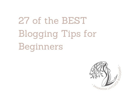 27 of the BEST Blogging Tips for Beginners
