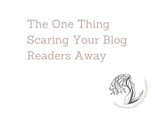 1 Thing Scaring Your Blog Readers Away