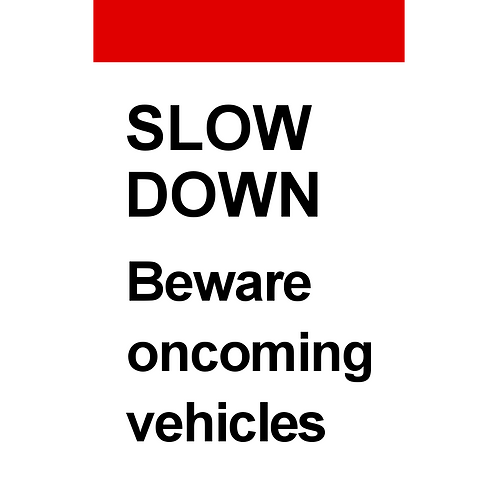 Slow Down Oncoming Vehicles Sign