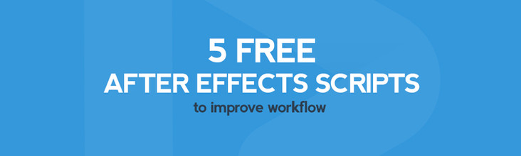 5 FREE AFTER EFFECTS SCRIPTS TO IMPROVE WORKFLOW