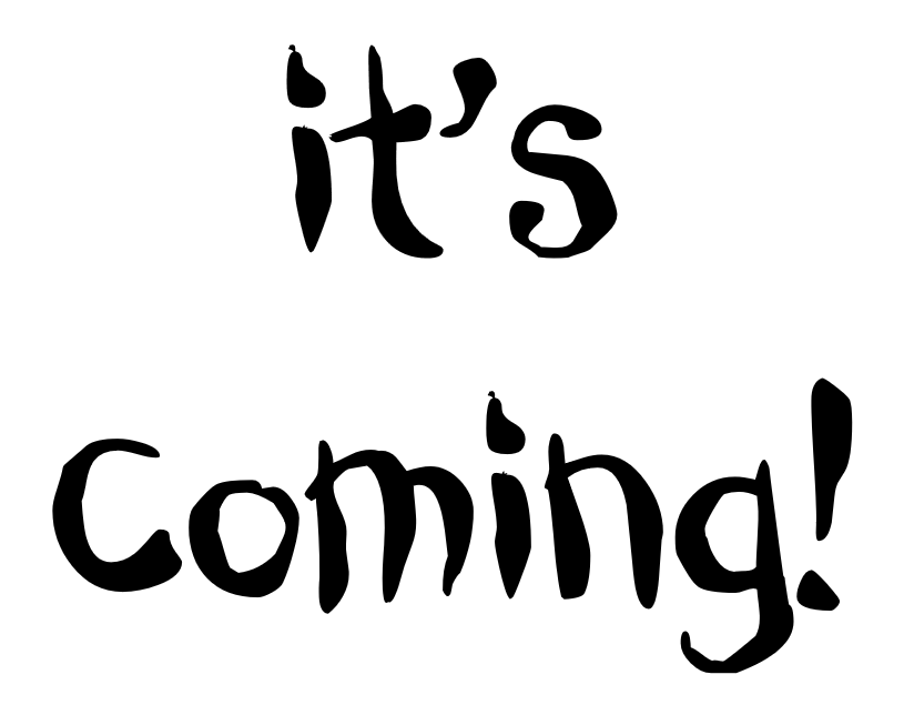 It's Coming!