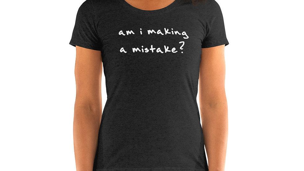 am i making a mistake? ladies' short sleeve t-shirt