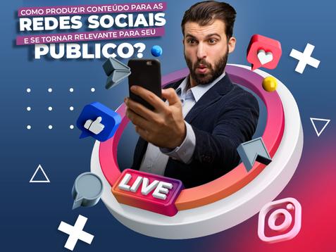 Como Produzir Conteúdo para as Redes Sociais e se Tornar Relevante para seu Público