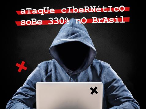Ataque Cibernético Sobe 330% no Brasil. Confira nossas Dicas de Prevenção