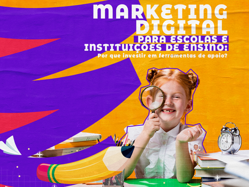 Marketing Digital para Escolas e Instituições de Ensino: por que Investir e Ferramentas de Apoio?