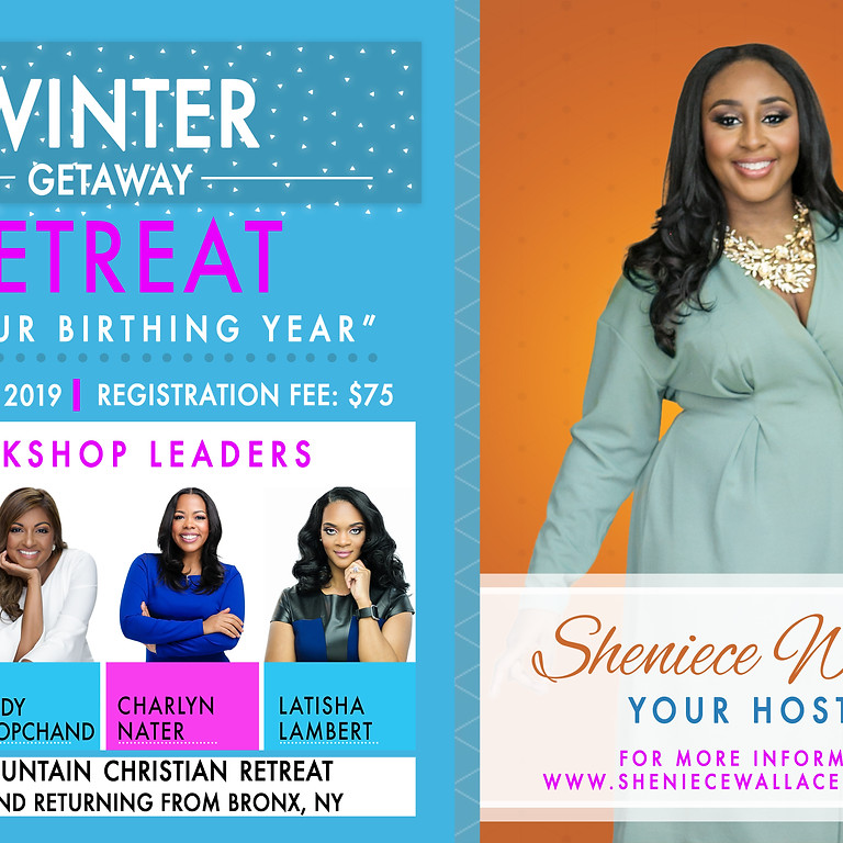 """Winter Getaway Retreat """"it's our birthing year"""""""