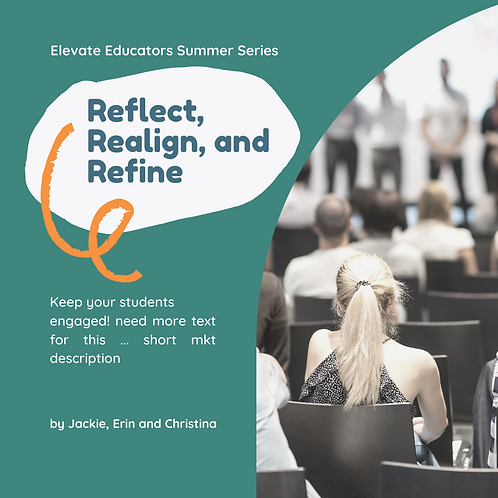 Elevate Educators Summer Series Reflect, Realign, and Refine