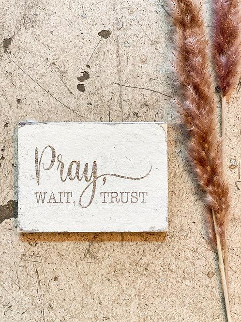 Pray, Wait, Trust Mini Sign