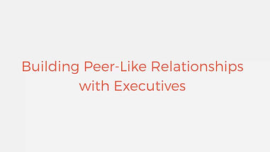 Building Peer-like relationships with executives
