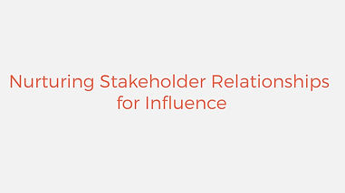 Nurturing stakeholder relationships for influence