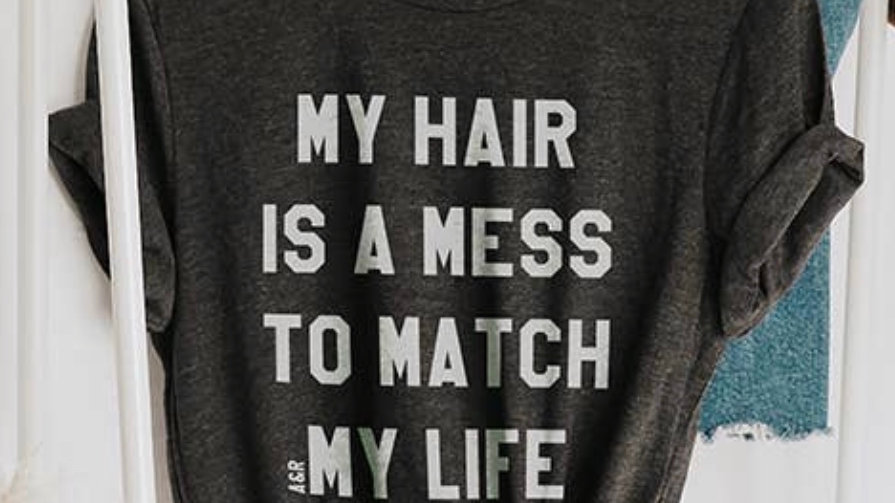 My hair is a mess t shirt