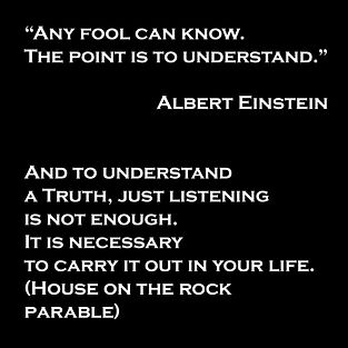 'Any fool can know; the point is to understand.' - Albert Einstein