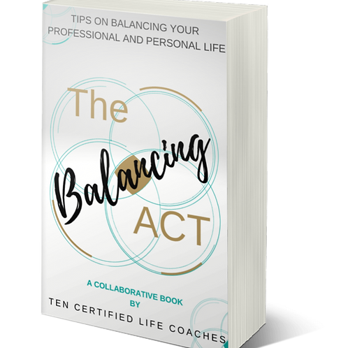 The Balancing Act: A Collaborative Book with 10 Certified Life Coaches
