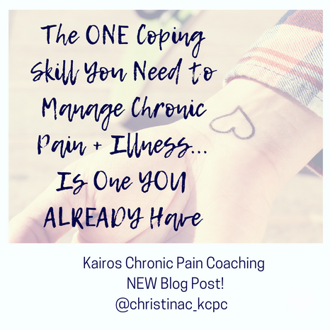 The One Coping Skill You Need to Manage Chronic Pain + Illness...Is One You Already Have