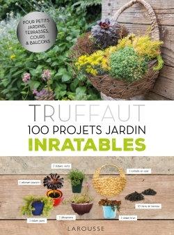 Truffaut - 100 projets jardin inratables