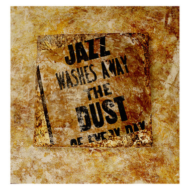 Jazz washes away the dust of every day (Art Blakey)