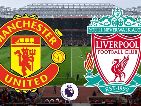 MANCHESTER UNITED VS LIVERPOOL - MATCH PREVIEW