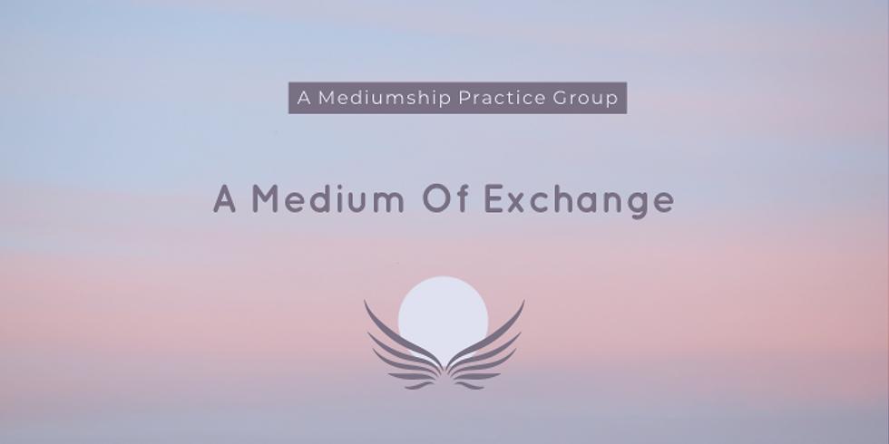 A Medium of Exchange: Mediumship Practice Group May 29