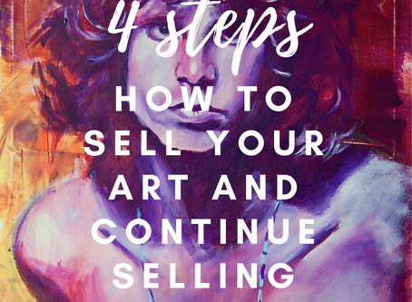 4 Steps to Sell Your Art and Keep Selling!