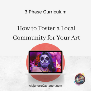 Phase One: How to Foster a Local Community for Your Art