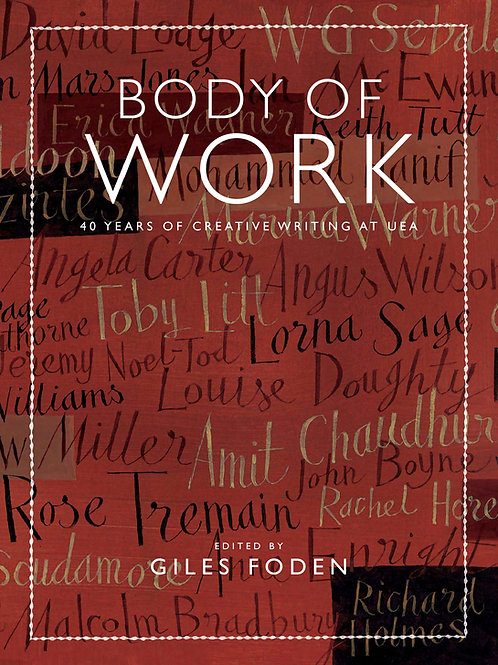 Body of Work: 40 Years of Creative Writing at UEA
