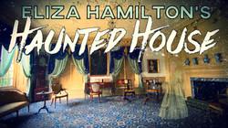Eliza Hamilton's Haunted House