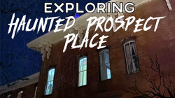 Exploring Haunted Prospect Place