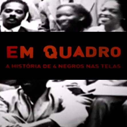 EM QUADRO, A HISTÓRIA DE 4 NEGROS NAS TELAS (2009)