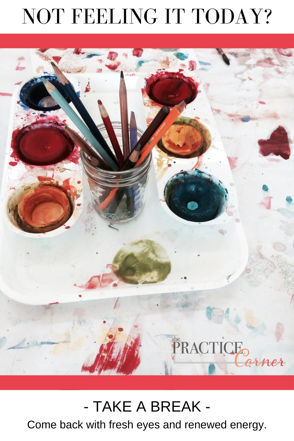 Take a break from creating art.  Come back with fresh eyes and energy | The Practice Corner |
