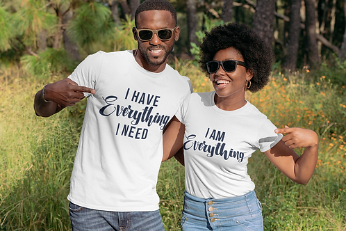 I HAVE EVERYTHING I NEED (Couples Tee)