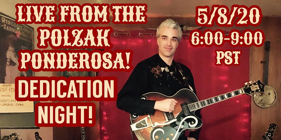 Live From The Polzak Ponderosa Episode 7: Dedication Night!