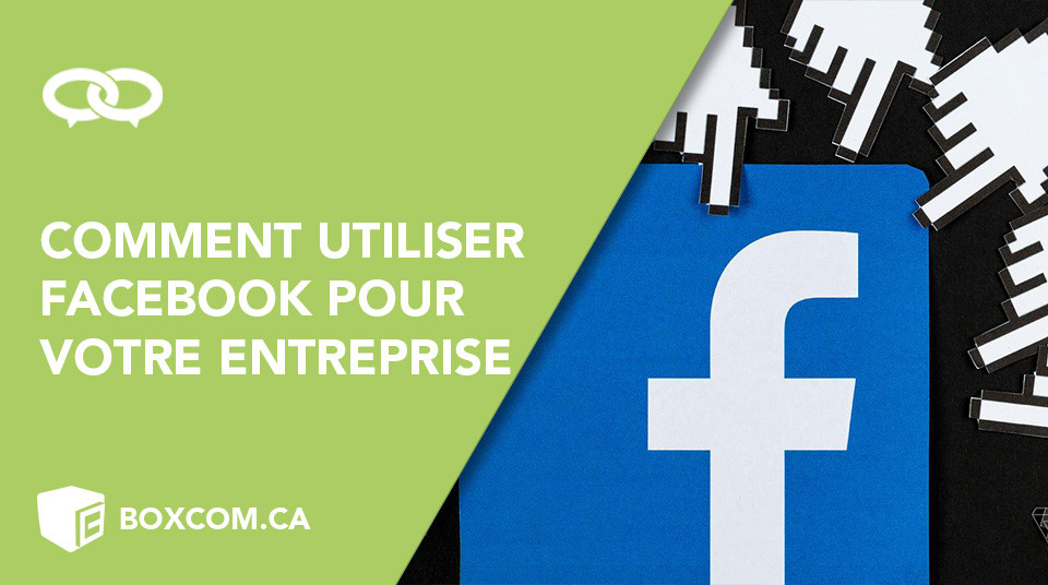 comment-utiliser-facebook-boxcom-conception-web-creation-site-internet-referencement-quebec