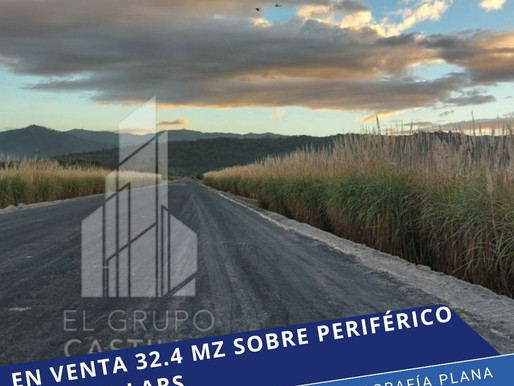 PARA INVERSION, EN VENTA 32.4 MZ FRENTE A NUEVO PERIFÉRICO BYPASS CLAUDIA LARS