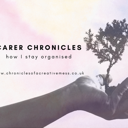 Carer Chronicles: How I Stay Organised