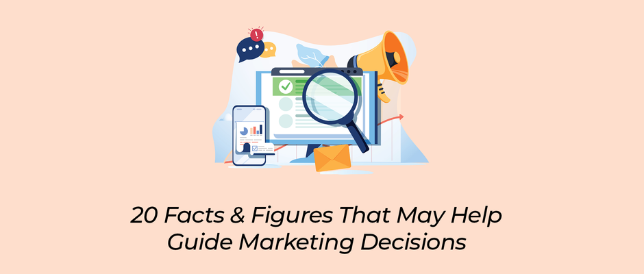 20 Facts & Figures That May Help Guide Marketing Decisions