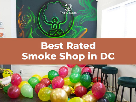 Best Rated Smoke Shop in DC (Get High Quality Weed) - The Garden DC