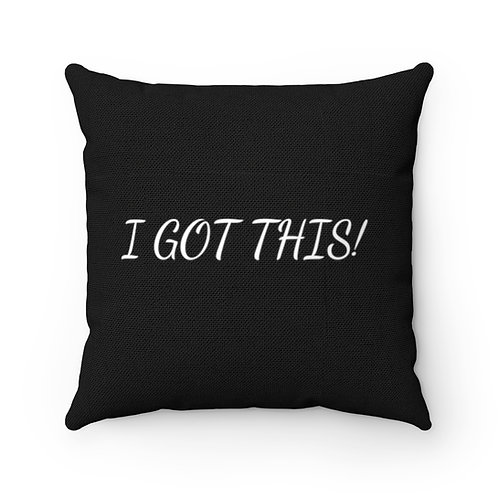 """""""I Got this"""" Square Accent Pillow"""