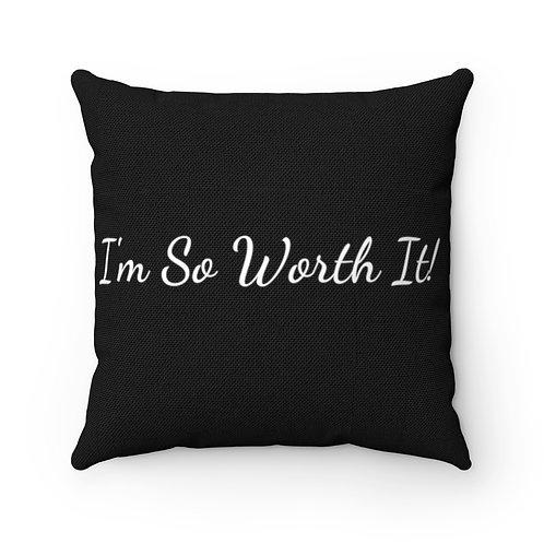 """I'm So Worth It"" Spun Polyester Square Pillow"