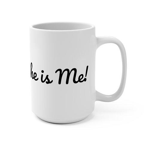 I am HER: SHE is me Mug 15oz