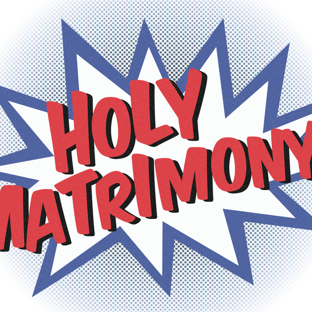Holy Matrimony!