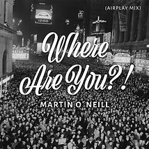 MARTIN O NEILL - WHERE ARE YOU - AIRPLAY
