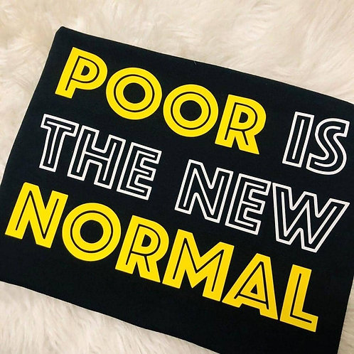 """Poor Is The New Normal"" T-Shirt"