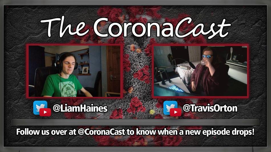 The CoronaCast w/ Liam & Trav (Episode 1)