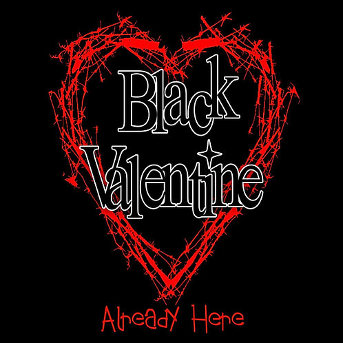 "Black Valentine ""Already Here"""